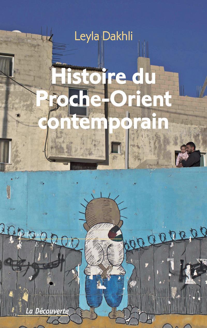 Histoire du Proche-Orient contemporain - Leyla DAKHLI