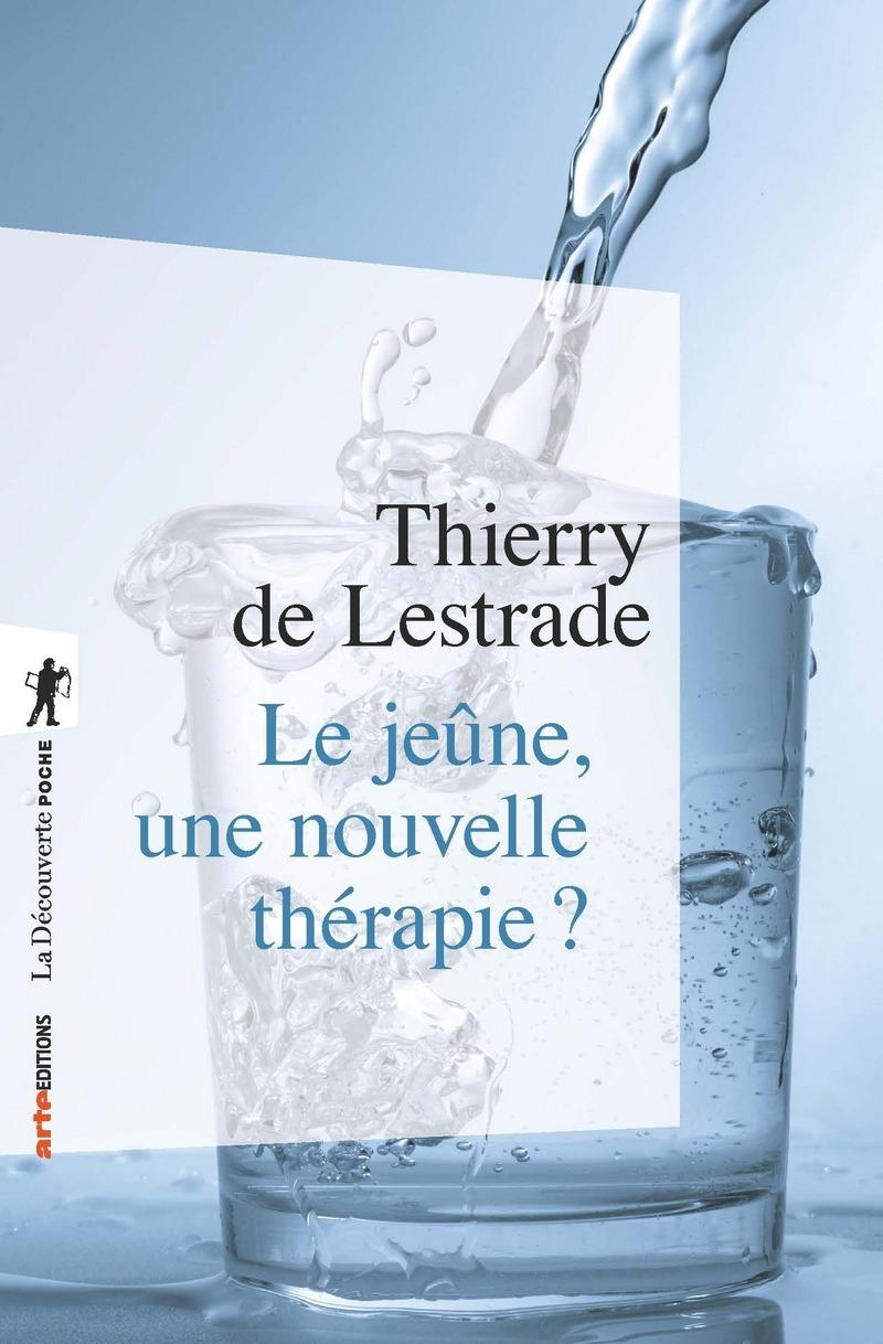Le jeûne, une nouvelle thérapie ? - Thierry de LESTRADE