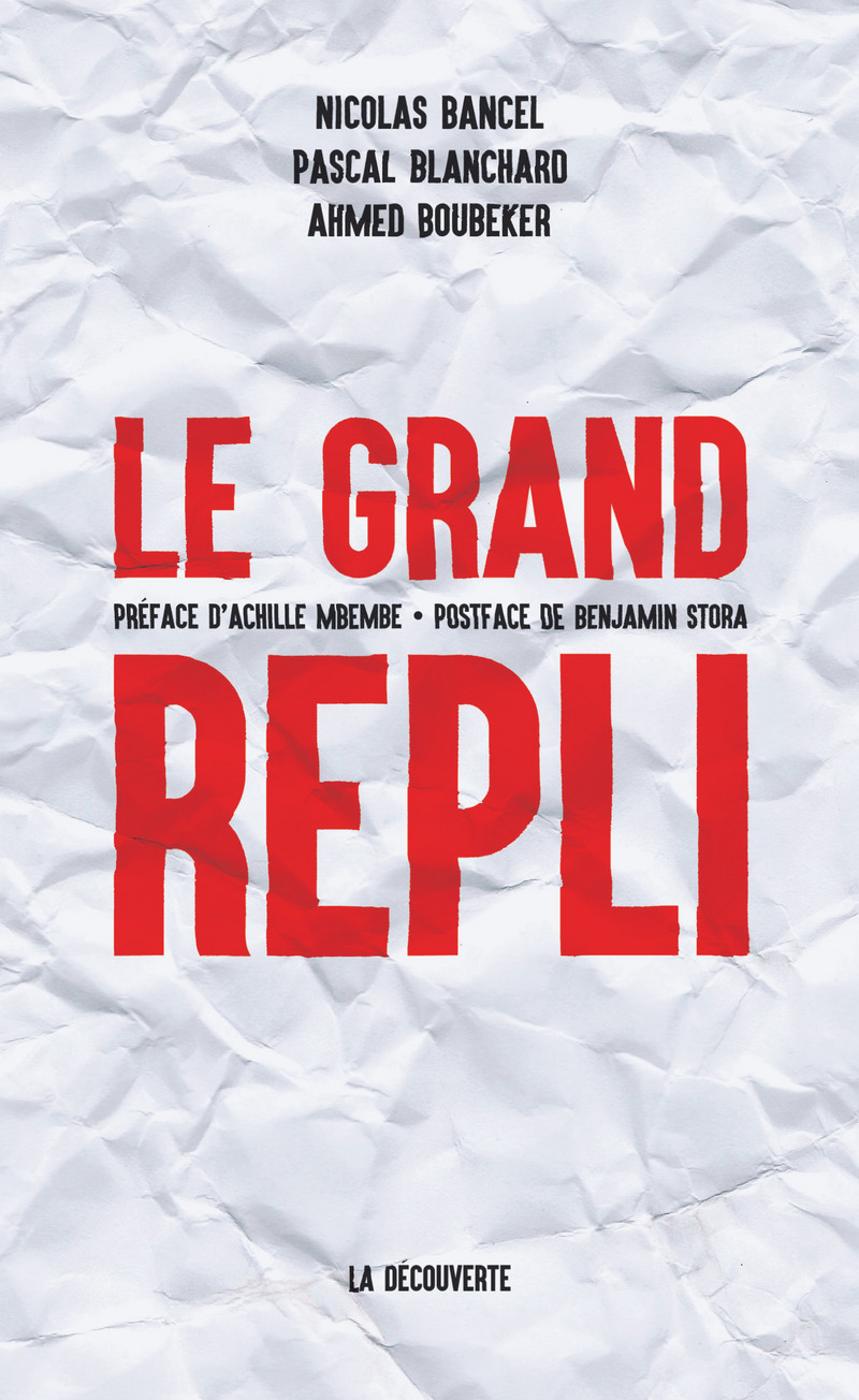 Le grand repli - Ahmed BOUBEKER, Nicolas BANCEL, Pascal BLANCHARD