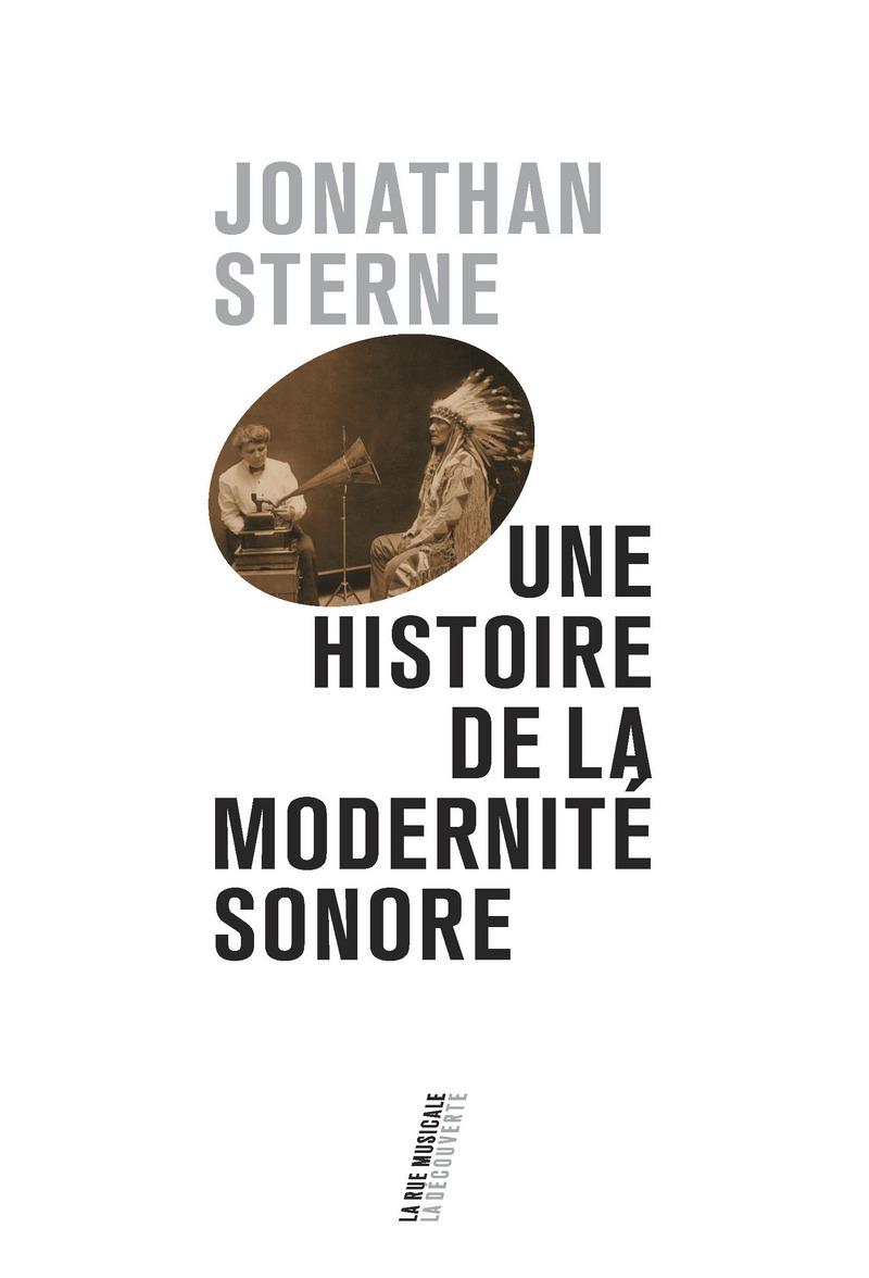 Une histoire de la modernité sonore - Jonathan STERNE