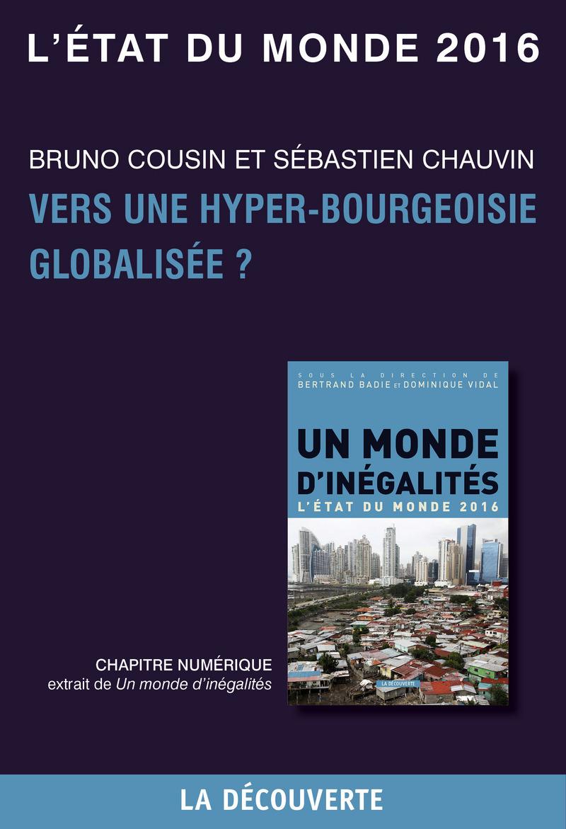 Chapitre L'état du monde 2016 - Vers une hyper-bourgeoisie globalisée ? - Sébastien CHAUVIN, Bruno COUSIN