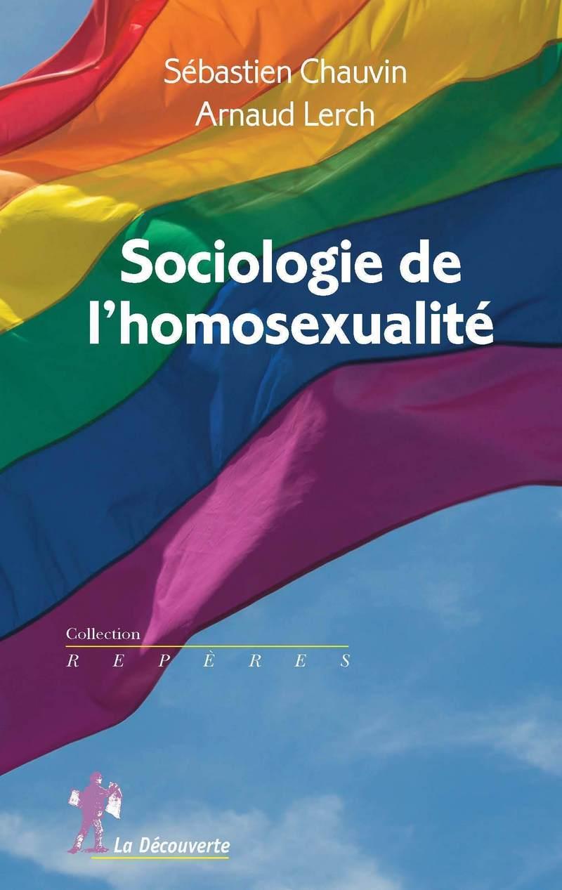 Sociologie de l'homosexualité - Sébastien CHAUVIN, Arnaud LERCH