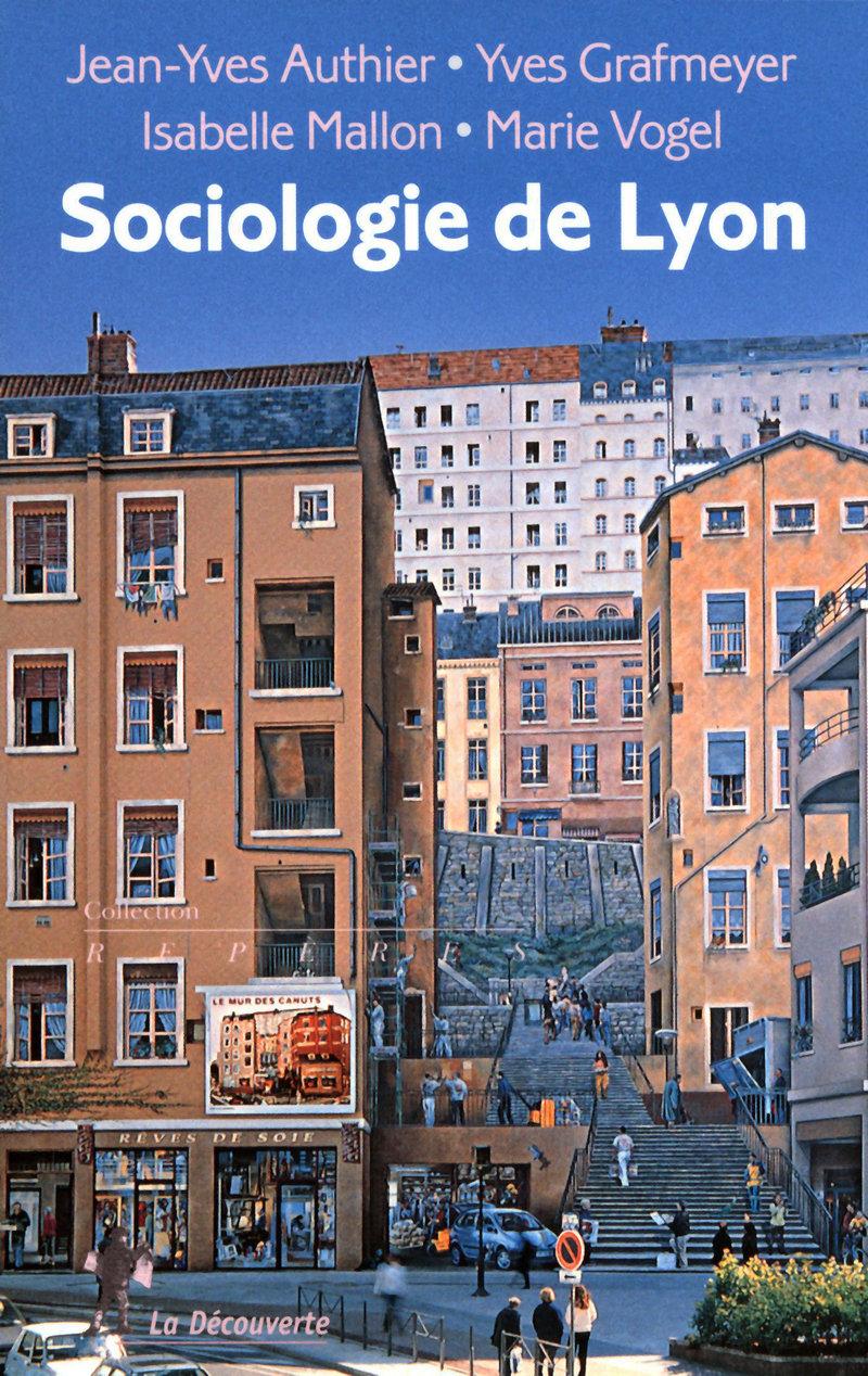 Sociologie de Lyon - Jean-Yves AUTHIER, Yves GRAFMEYER, Isabelle MALLON, Marie VOGEL
