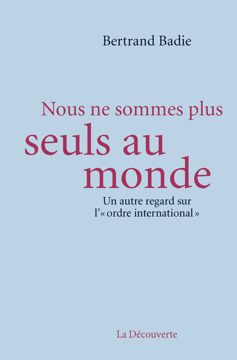 Nous ne sommes plus seuls au monde - Bertrand BADIE