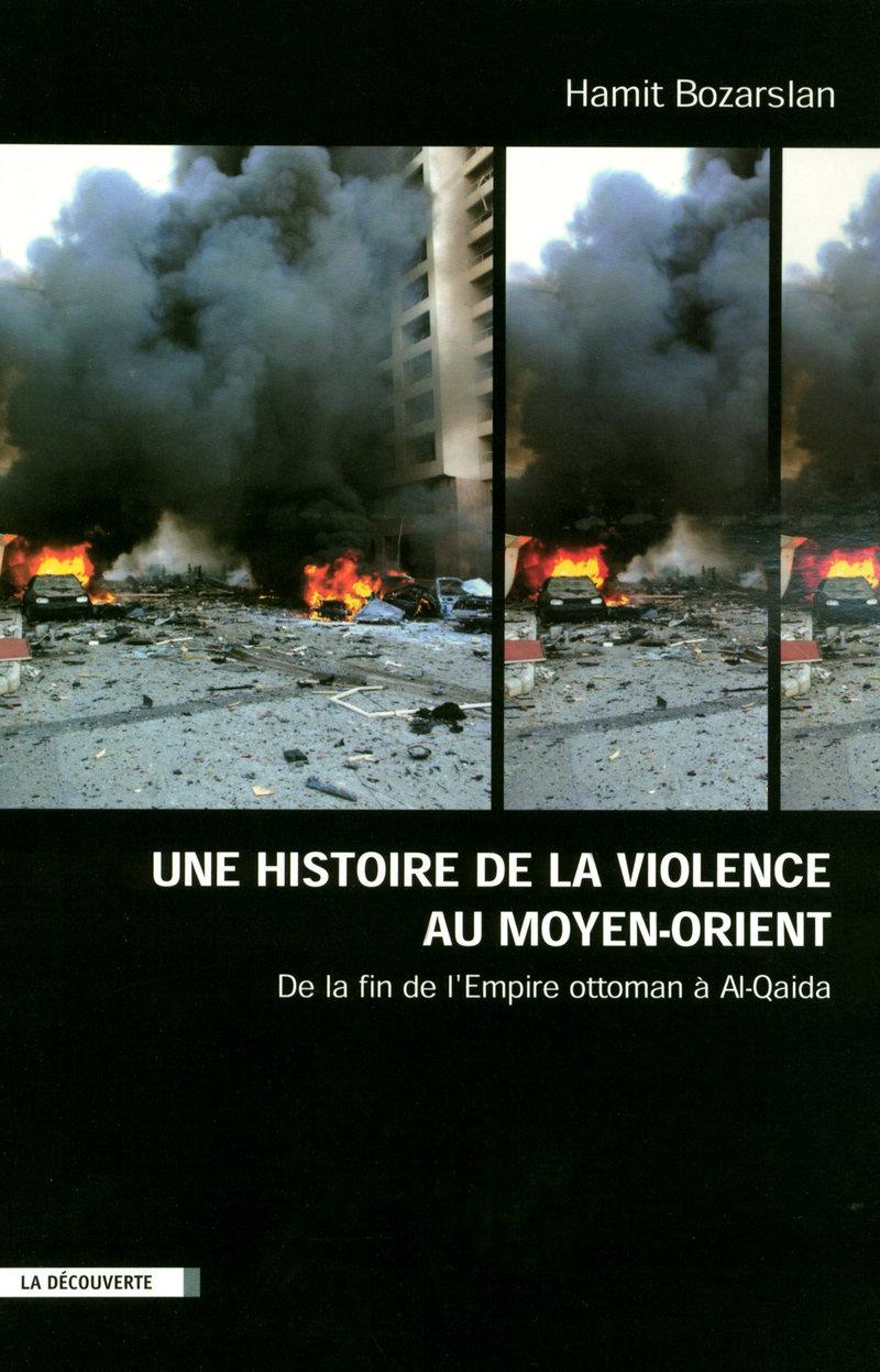Une histoire de la violence au Moyen-Orient - Hamit BOZARSLAN