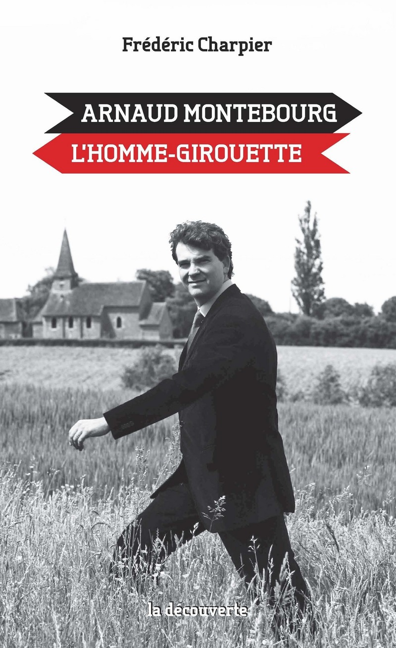 Arnaud Montebourg, l'homme-girouette - Frédéric CHARPIER
