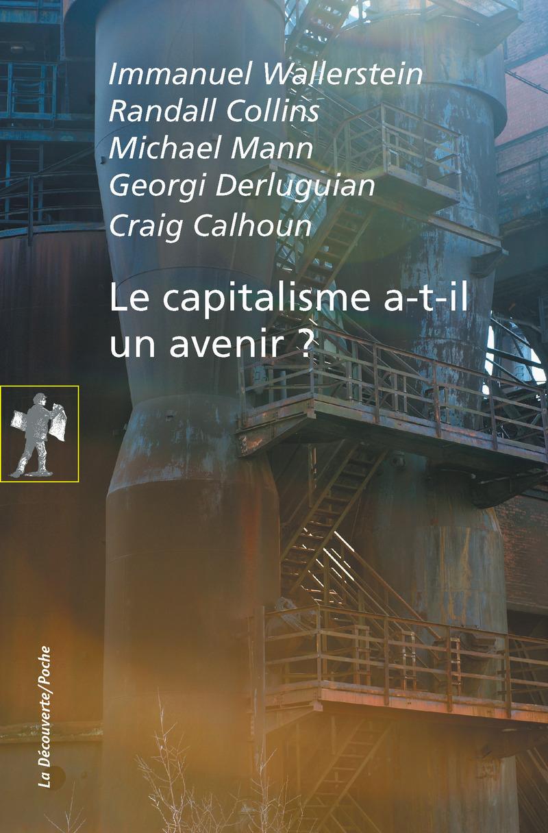 Le capitalisme a-t-il un avenir ? - Randall COLLINS, Michael MANN, Georgi DERLUGUIAN, Craig CALHOUN, Immanuel WALLERSTEIN