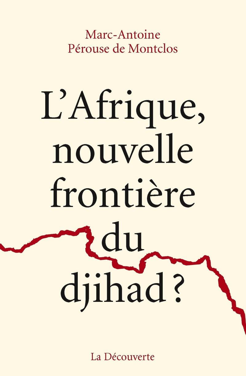 L'Afrique, nouvelle frontière du djihad ? - Marc-Antoine PÉROUSE DE MONTCLOS