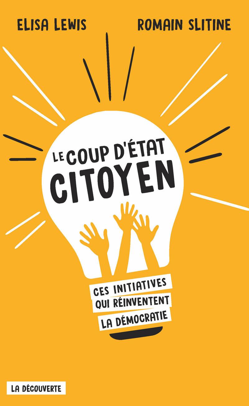 Le coup d'État citoyen - Elisa LEWIS, Romain SLITINE