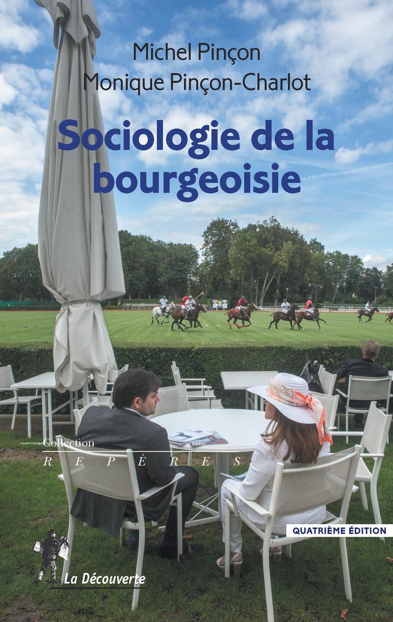 Sociologie de la bourgeoisie - Michel PINÇON, Monique PINÇON-CHARLOT