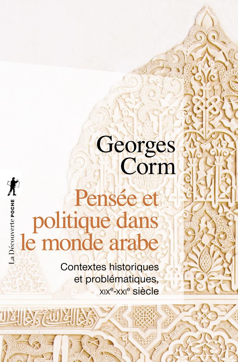 Pensée et politique dans le monde arabe - Georges CORM