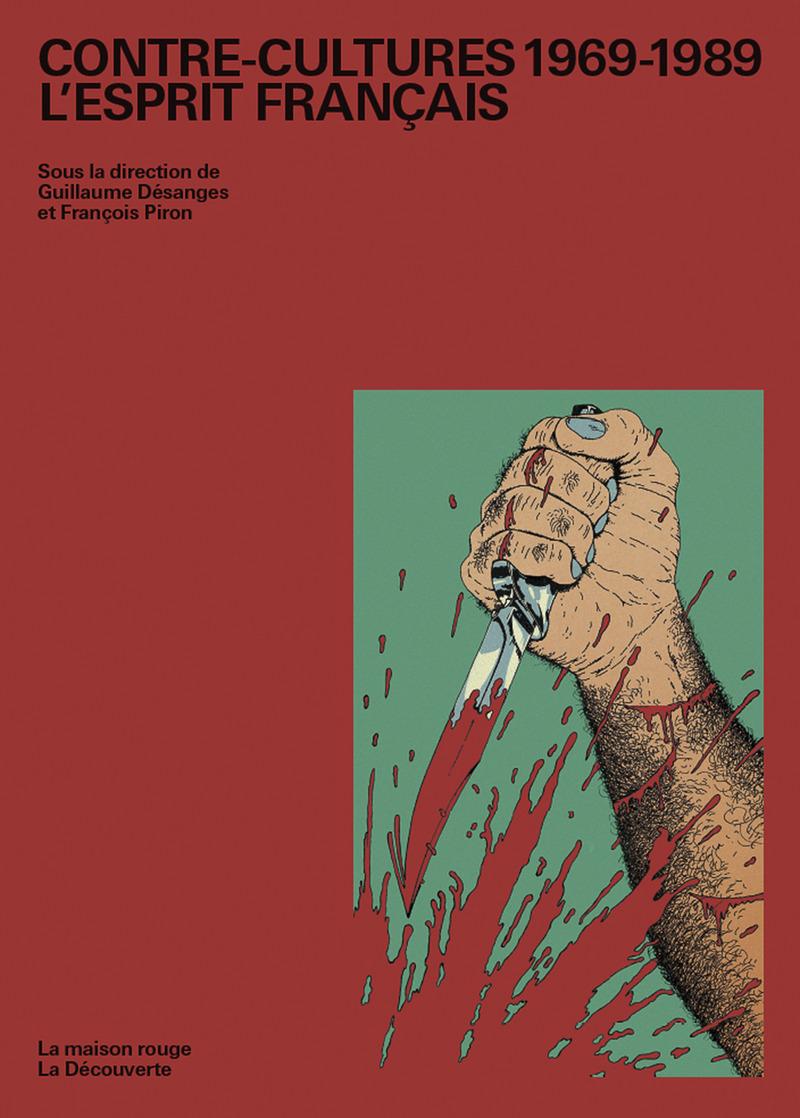 Contre-cultures 1969-1989 : l'esprit français - Guillaume DESANGES, François PIRON