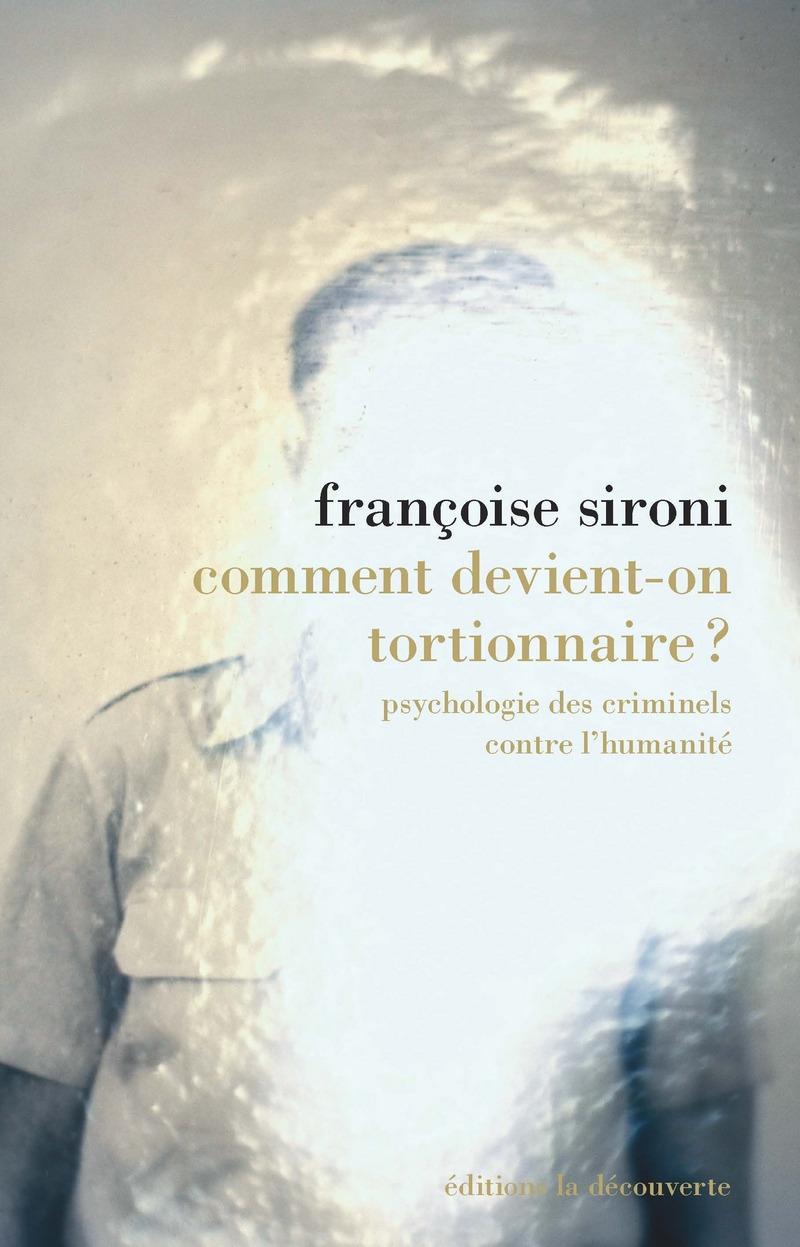 Comment devient-on tortionnaire ? - Françoise SIRONI
