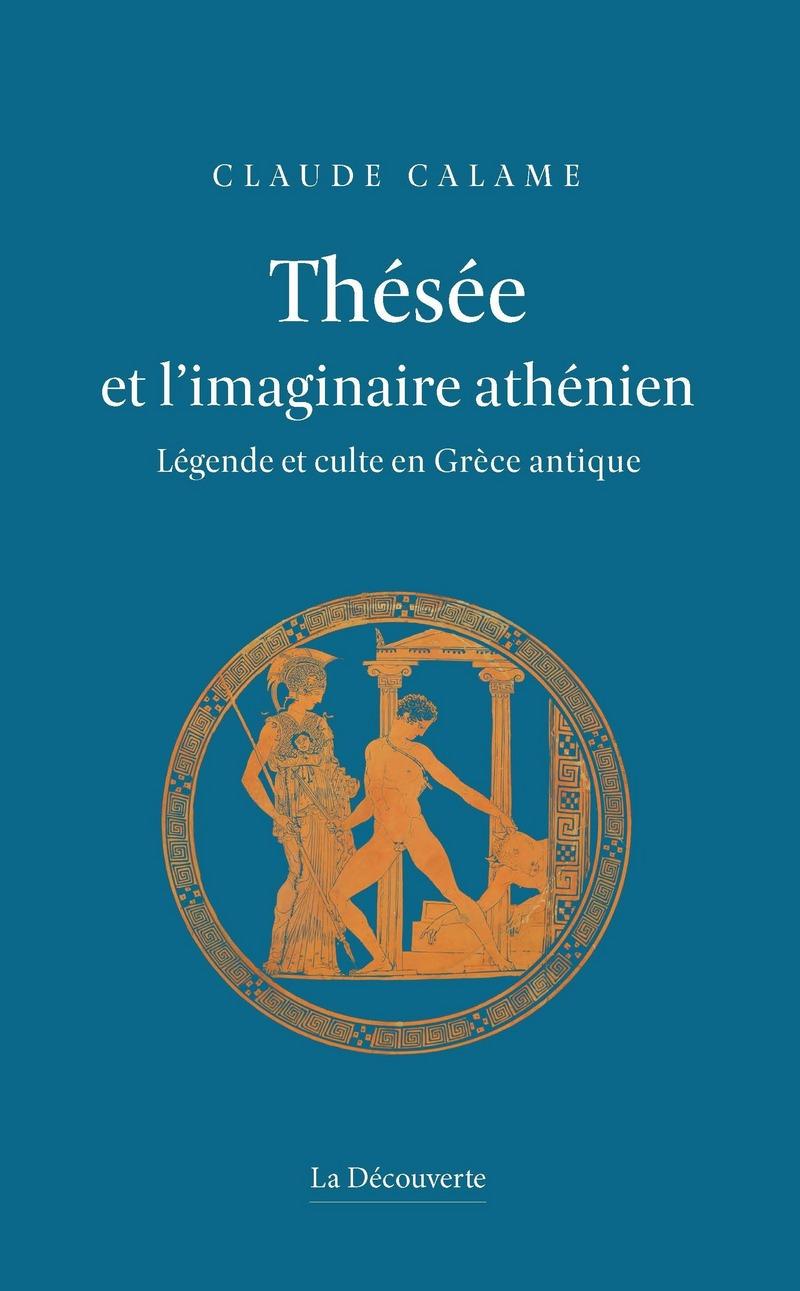 Thésée et l'imaginaire athénien - Claude CALAME
