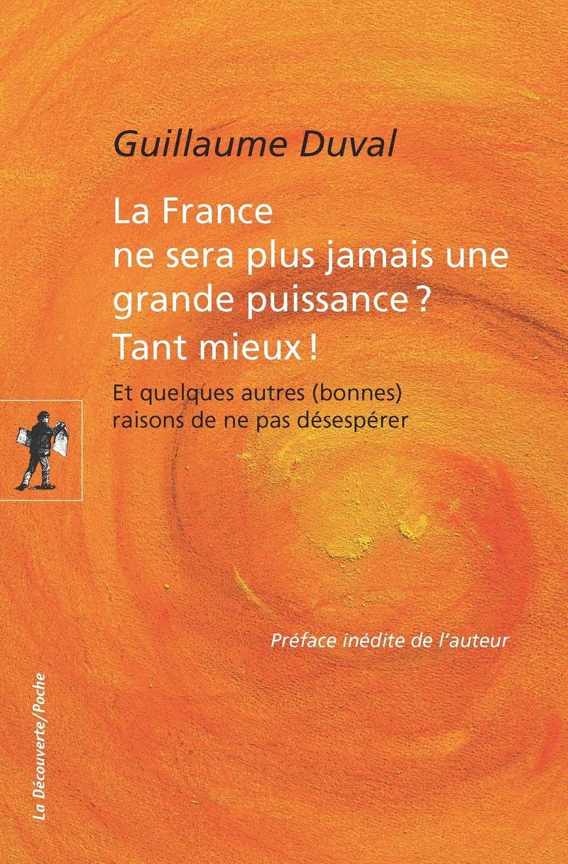 La France ne sera plus jamais une grande puissance ? Tant mieux ! - Guillaume DUVAL