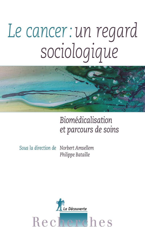 Le cancer : un regard sociologique - Norbert AMSELLEM, Philippe BATAILLE