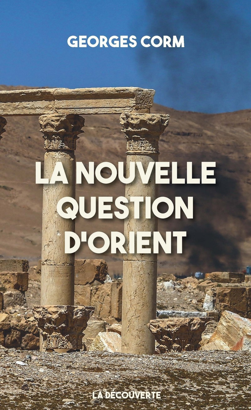 La nouvelle question d'Orient - Georges CORM