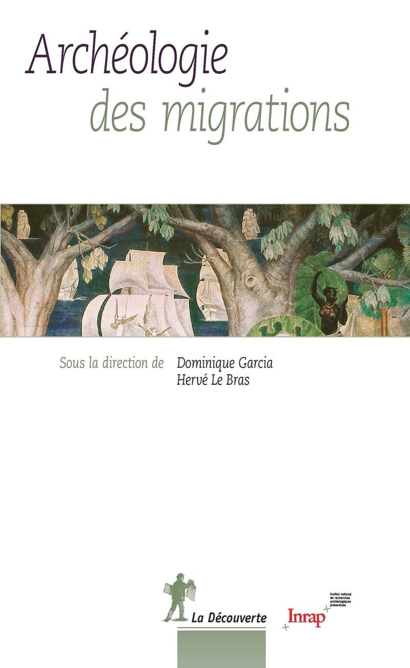 Archéologie des migrations - Dominique GARCIA, Hervé LE BRAS