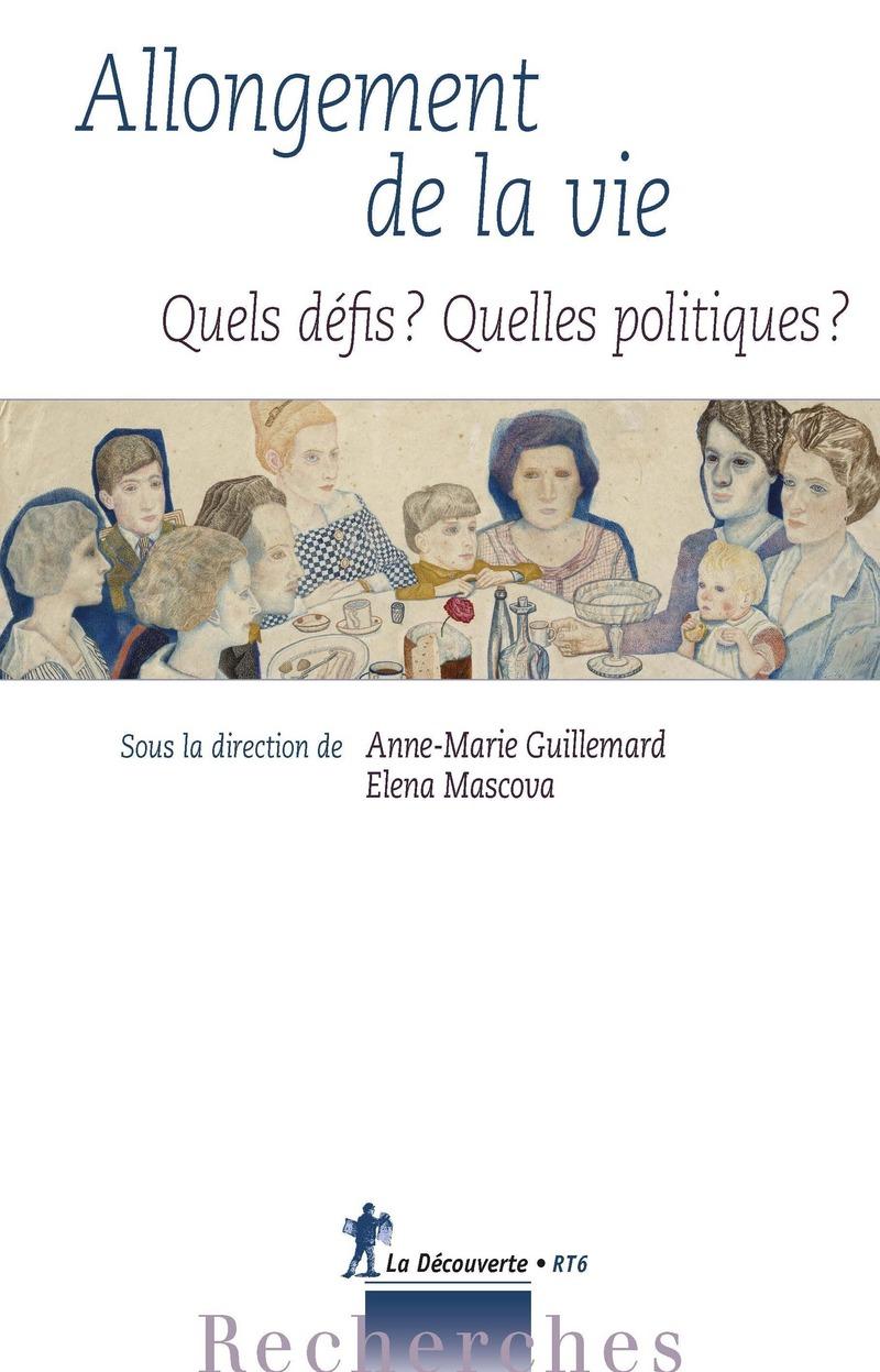 Allongement de la vie : Quels défis ? Quelles politiques ? - Anne-Marie GUILLEMARD, Elena MASCOVA