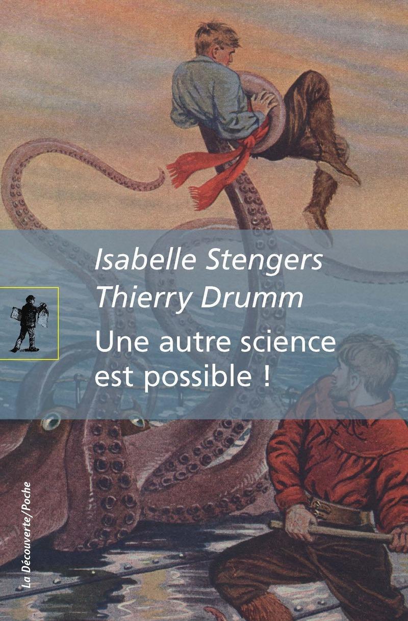 Une autre science est possible ! - Isabelle STENGERS, Thierry DRUMM