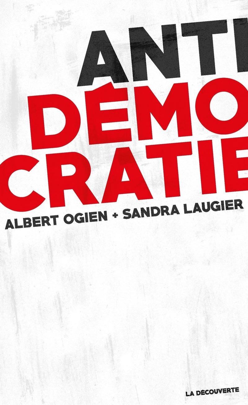 Antidémocratie - Sandra LAUGIER, Albert OGIEN