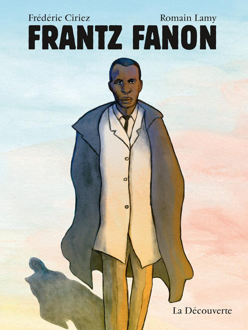 Frantz Fanon - Frédéric CIRIEZ, Romain LAMY