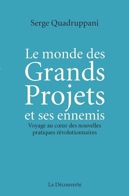 Le monde des Grands Projets et ses ennemis - Serge QUADRUPPANI