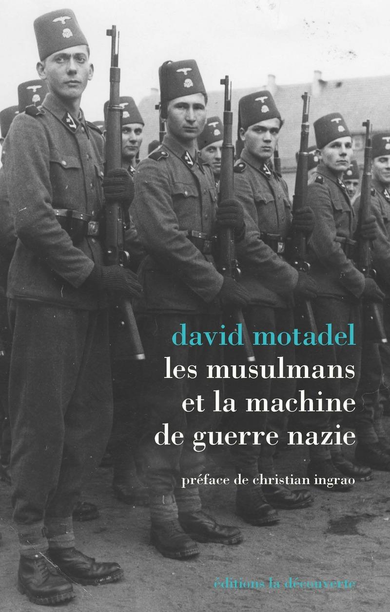 Les musulmans et la machine de guerre nazie - David MOTADEL
