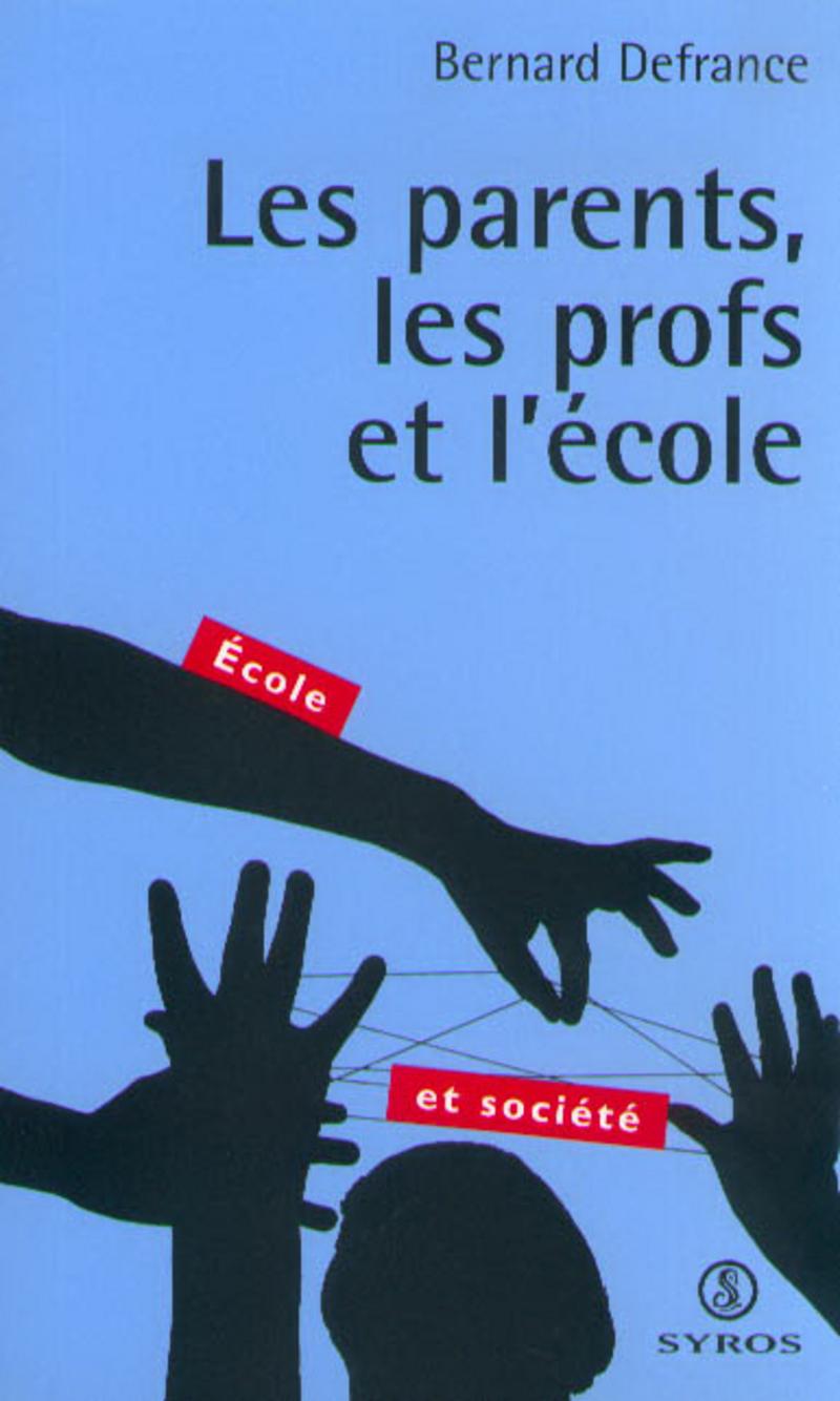 Les parents, les profs et l'école - Bernard DEFRANCE