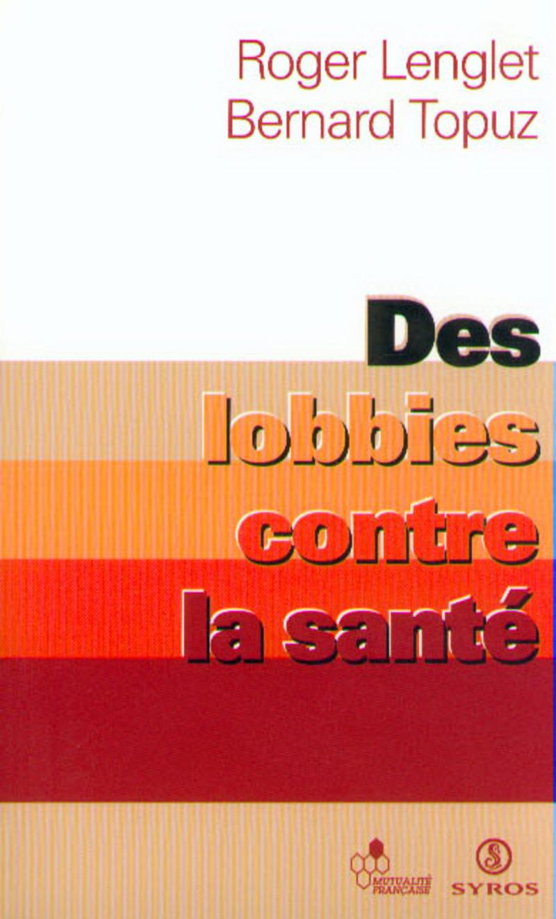 Des lobbies contre la santé - Roger LENGLET, Bernard TOPUZ