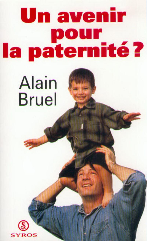 Un avenir pour la paternité ? - Alain BRUEL