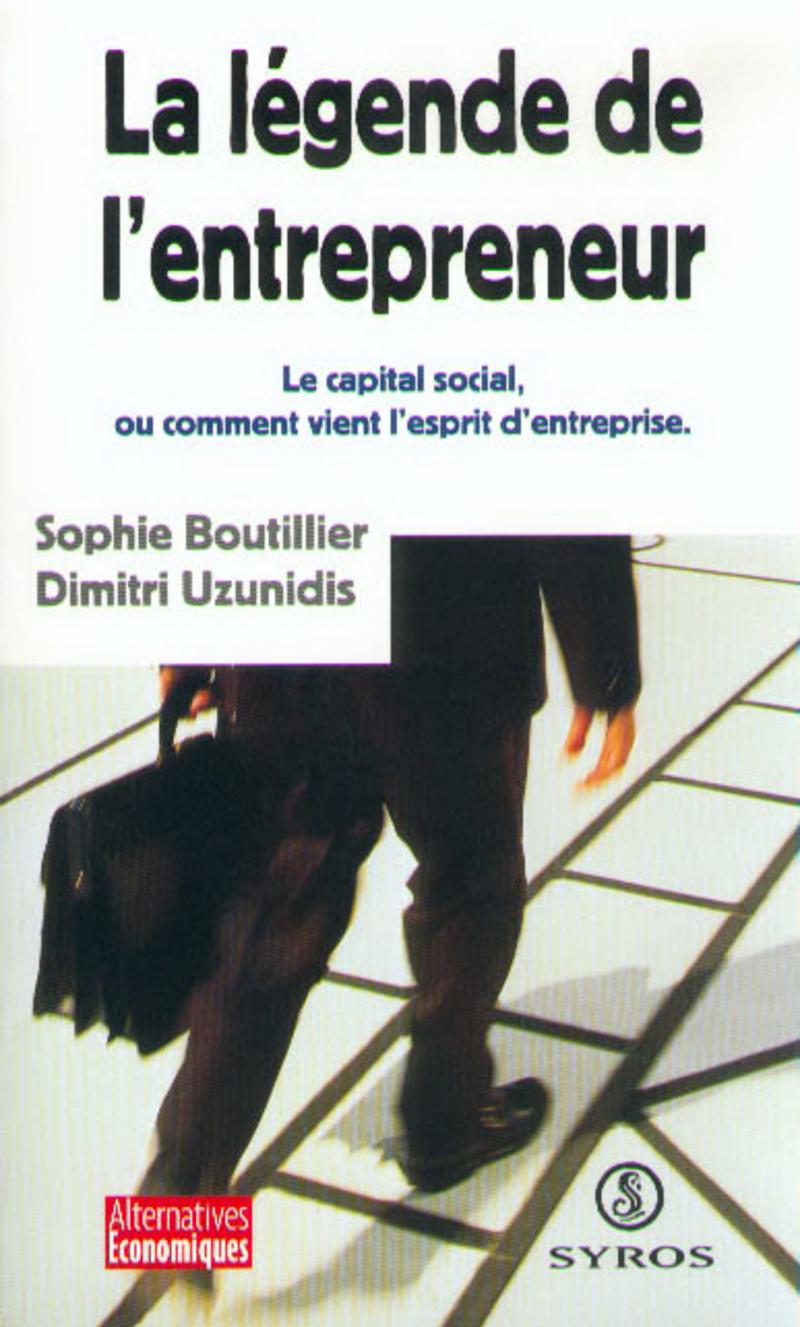 La légende de l'entrepreneur - Sophie BOUTILLIER, Dimitri UZUNIDIS