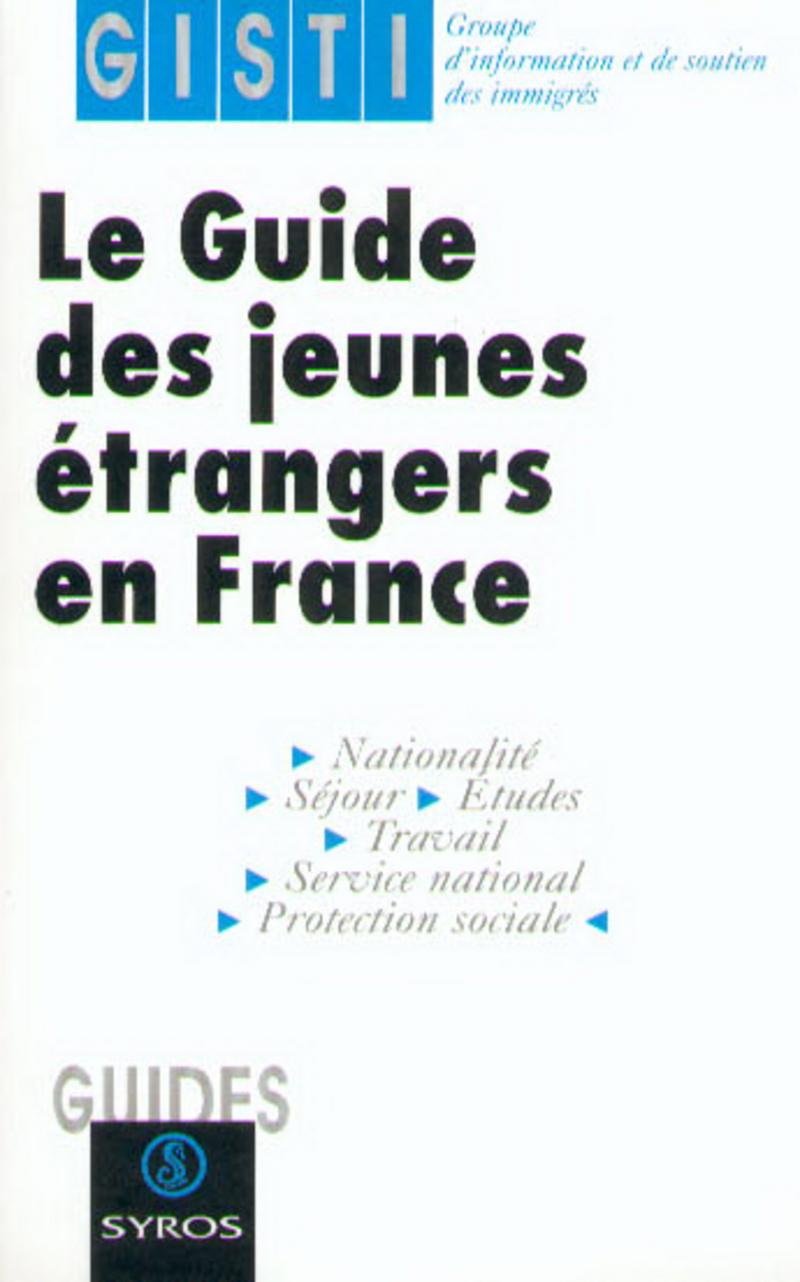 Le guide des jeunes étrangers en France -  GISTI (GROUPE D'INFORMATION ET DE SOUTIEN AUX IMMIGRÉS)