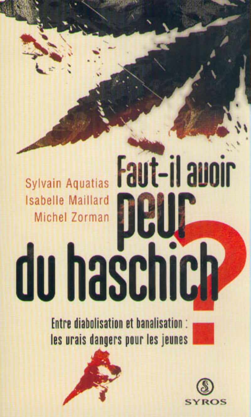 Faut-il avoir peur du haschich ? - Sylvain AQUATIAS, Isabelle MAILLARD, Michel ZORMAN