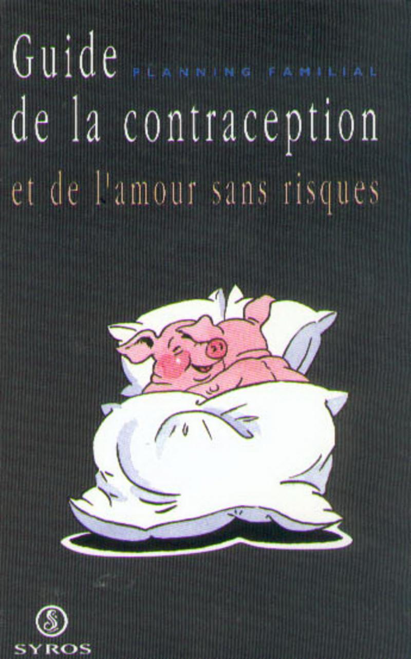 Guide de la contraception et de l'amour sans risques -  MFPF (MOUVEMENT FRANÇAIS POUR LE PLANNING FAMILIAL)