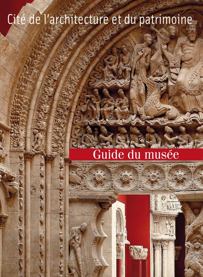 Guide du musée des Monuments français à la Cité de l'architecture et du patrimoine -  COLLECTIF