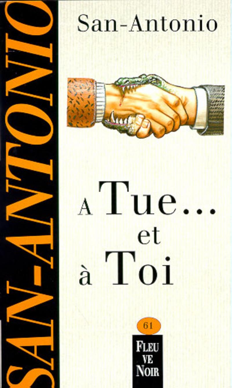 A TUE ... ET � TOI - SAN-ANTONIO