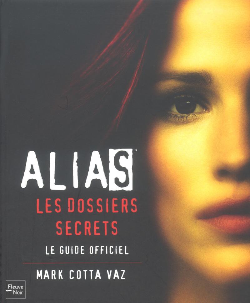 ALIAS : LES DOSSIERS SECRETS - Mark COTTA VAZ