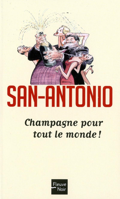 CHAMPAGNE POUR TOUT LE MONDE ! - SAN-ANTONIO