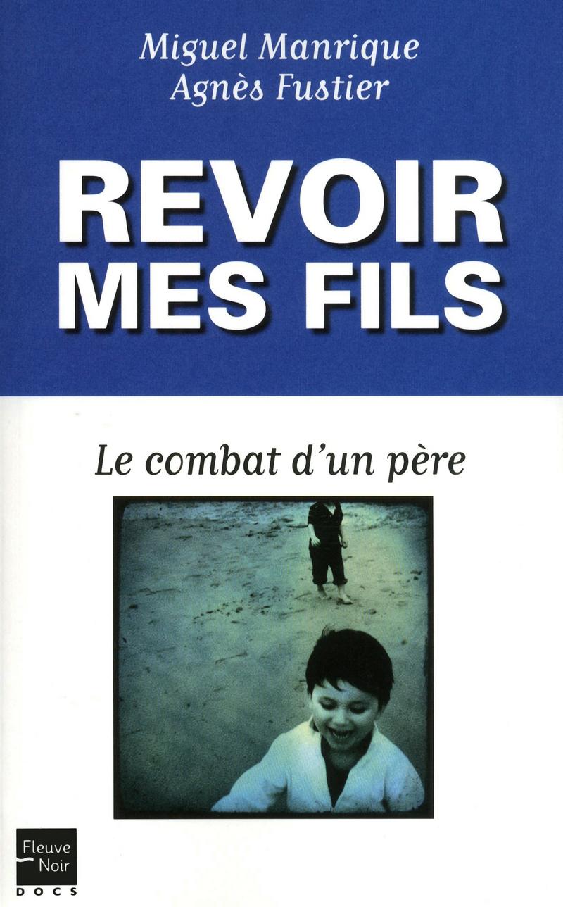 REVOIR MES FILS - Agn�s FUSTIER - Miguel MANRIQUE