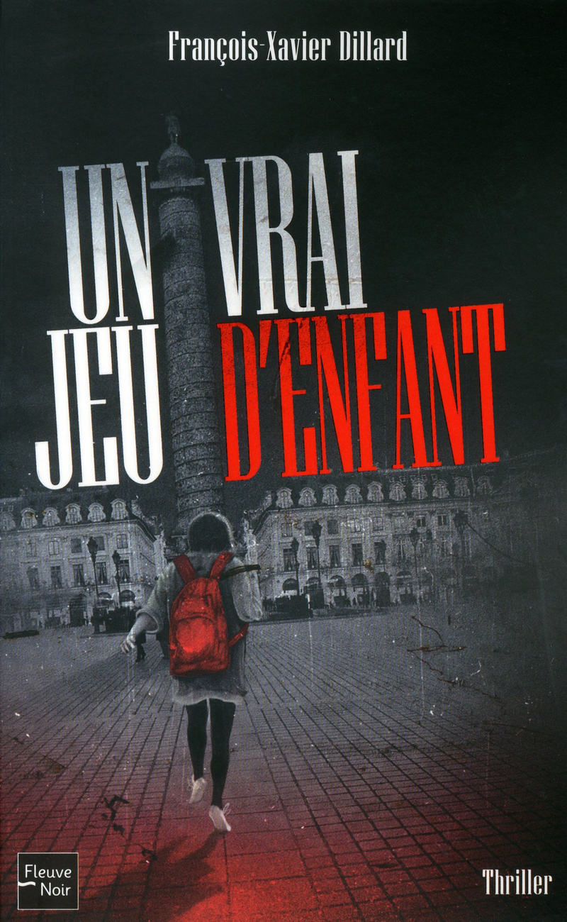 UN VRAI JEU D'ENFANT - Fran�ois-Xavier DILLARD