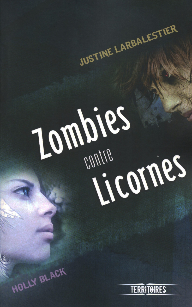 ZOMBIES CONTRE LICORNES - Holly BLACK,Justine LARBALESTIER