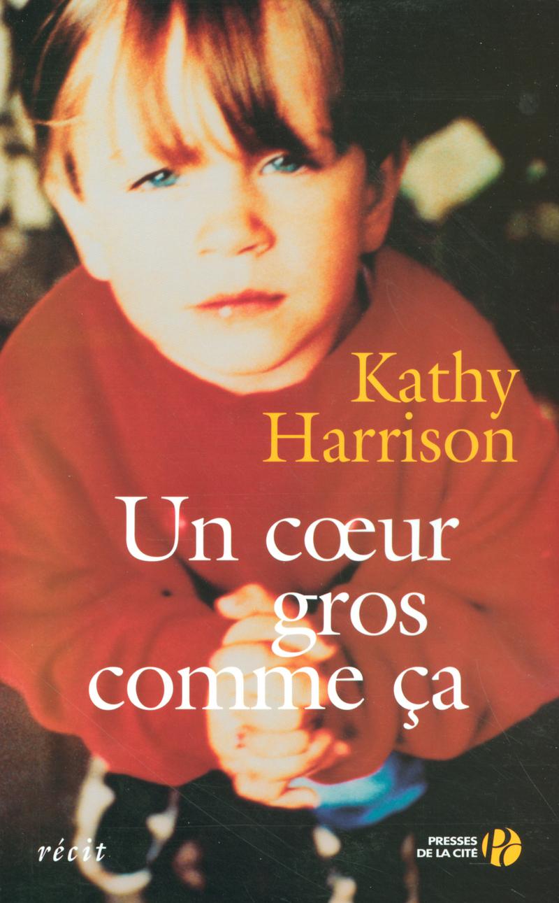 Un coeur gros comme ça - Kathryn A. Harrison