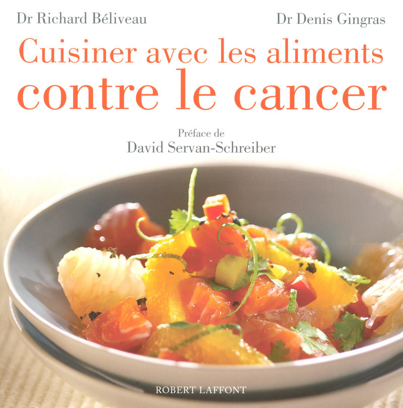 Cuisiner avec les aliments contre le cancer - Richard Béliveau,Denis Gingras