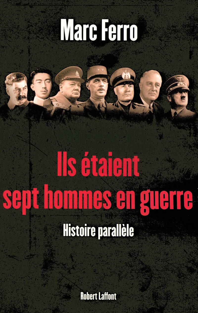 Ils étaient sept hommes en guerre : 1918-1945 Histoire parallèle. Marc Ferro
