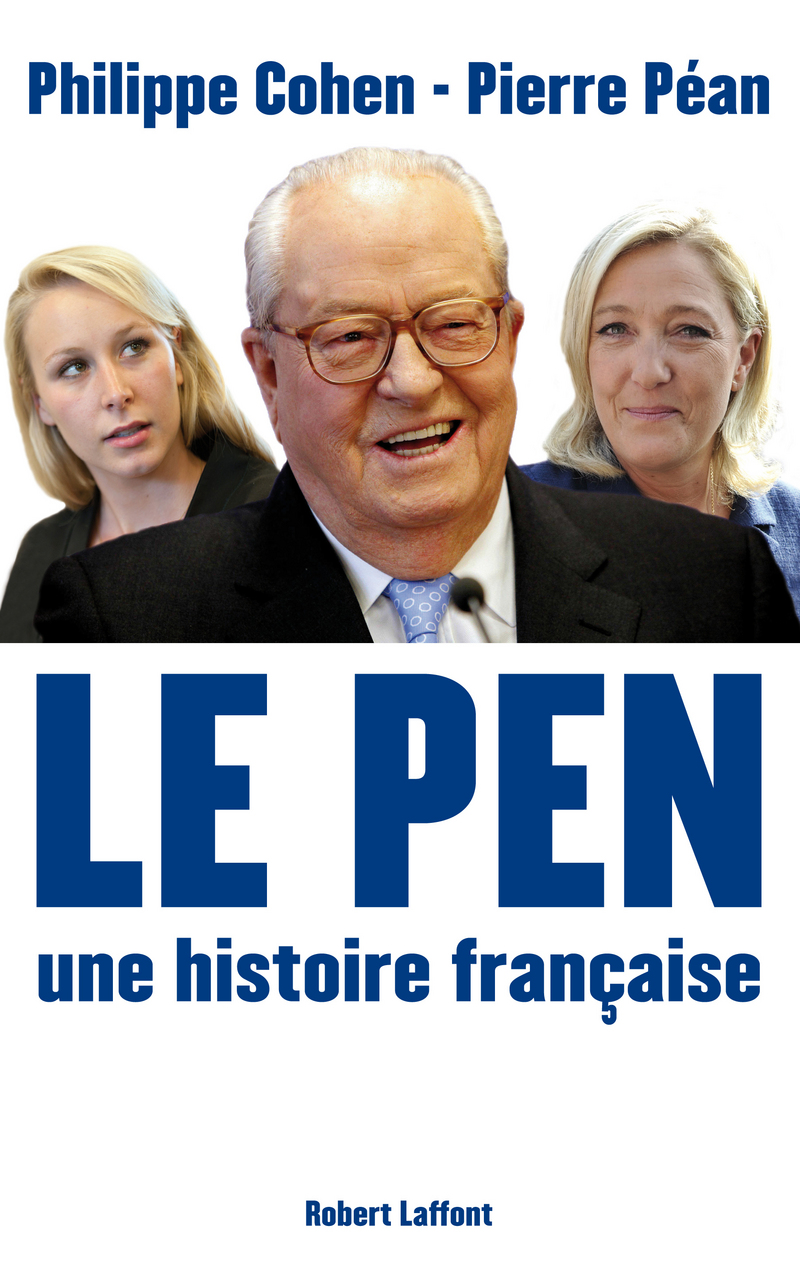 Le Pen, une histoire française - Philippe Cohen, Pierre Péan