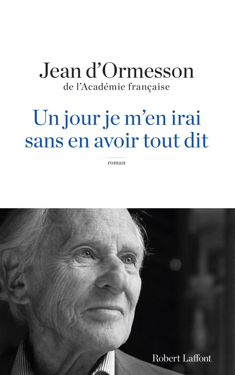 Un jour je m'en irai sans en avoir tout dit - Jean d'Ormesson