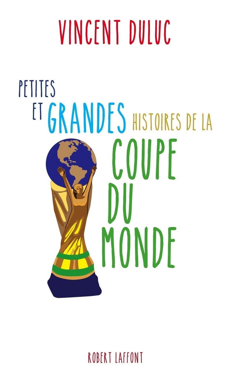 Petites et grandes histoires de la coupe du monde vincent duluc - Histoire de la coupe du monde ...
