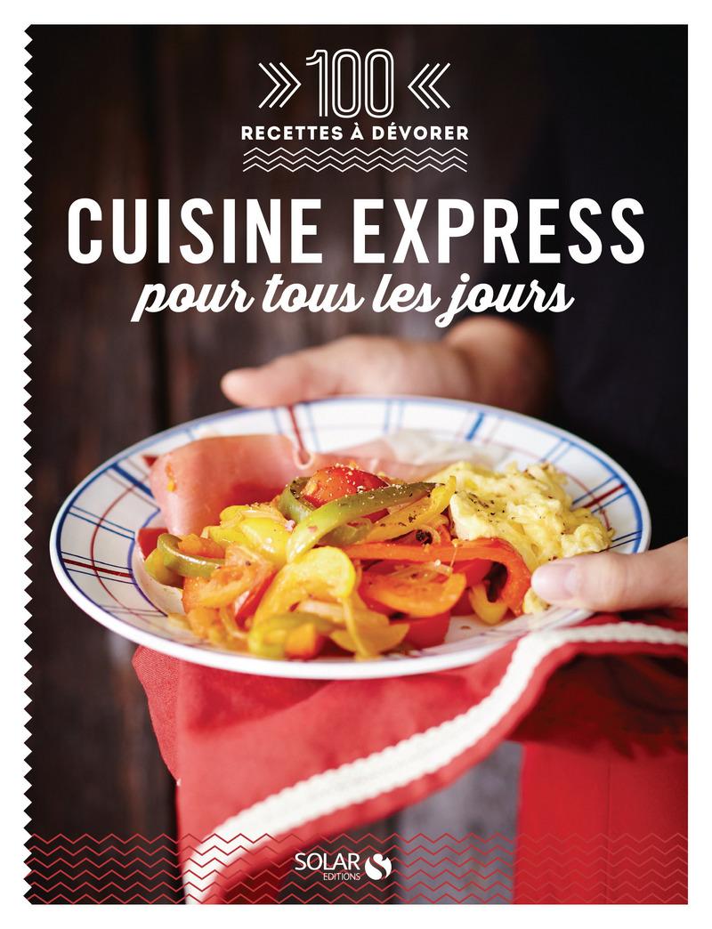 100 recettes à dévorer - cuisine express pour tous les jours