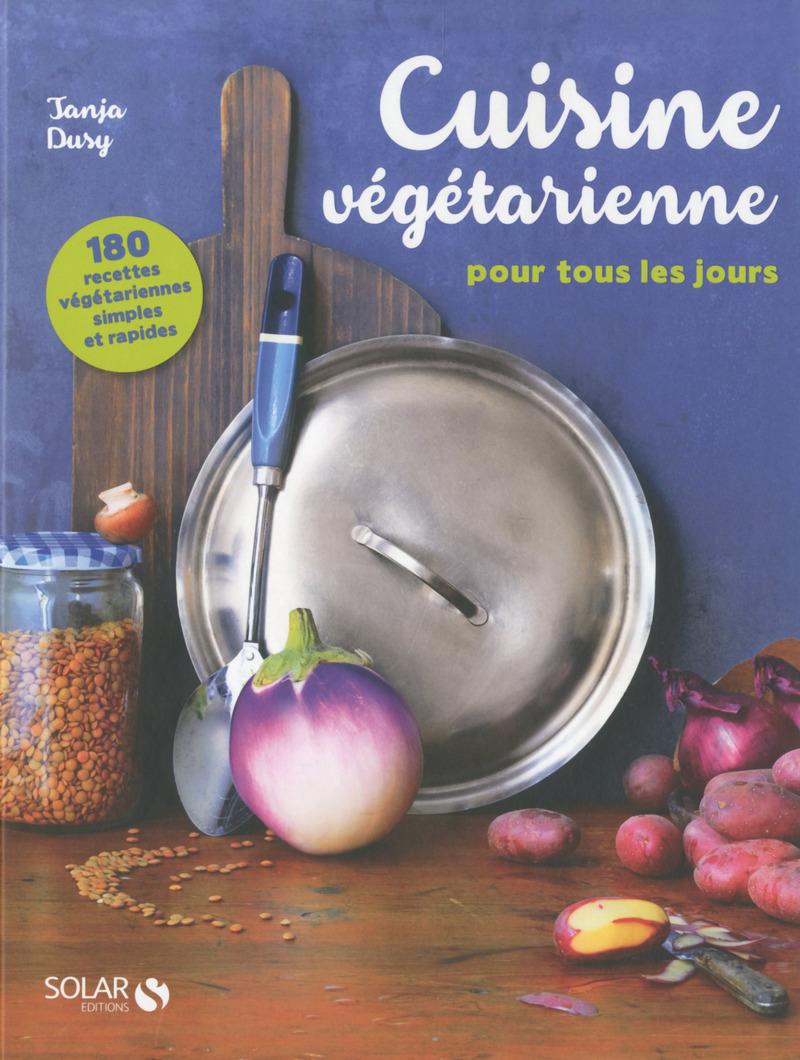 cuisine vegétarienne pour tous les jours - 180 recettes - tanja
